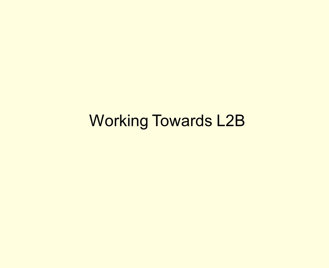 Working Towards L2B