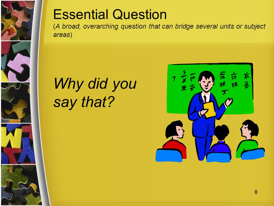 Essential Question (A broad, overarching question that can bridge several units or subject areas)