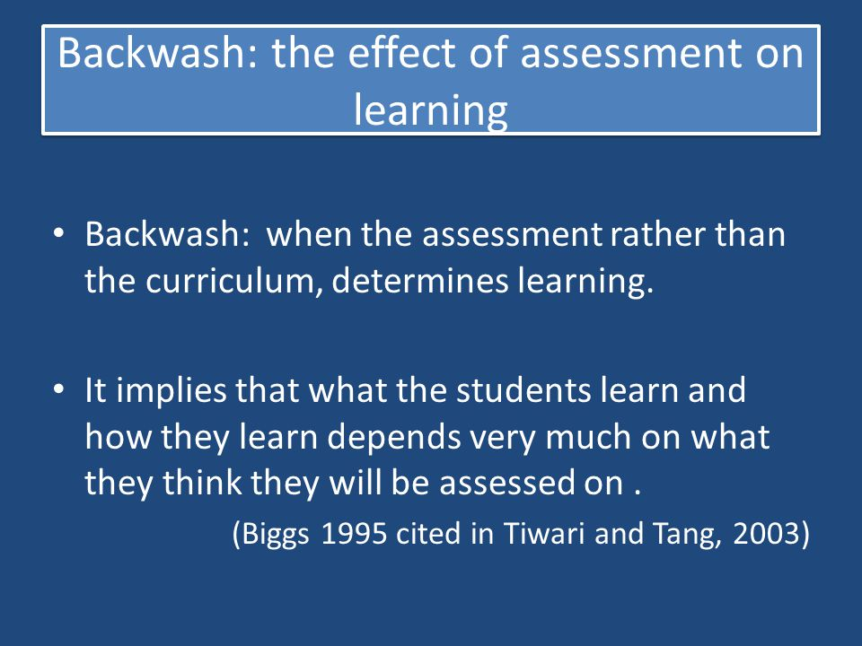 Backwash: the effect of assessment on learning