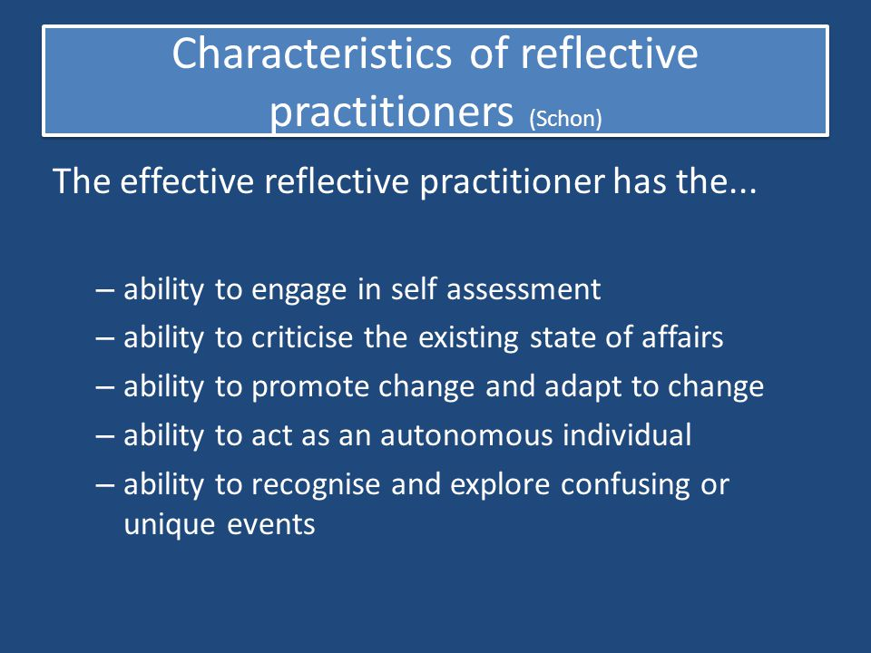 Characteristics of reflective practitioners (Schon)