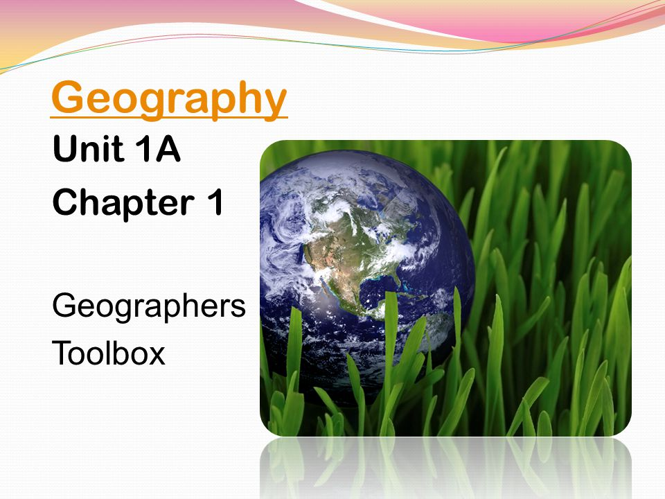 Geography Unit 1A Chapter 1 Geographers Toolbox