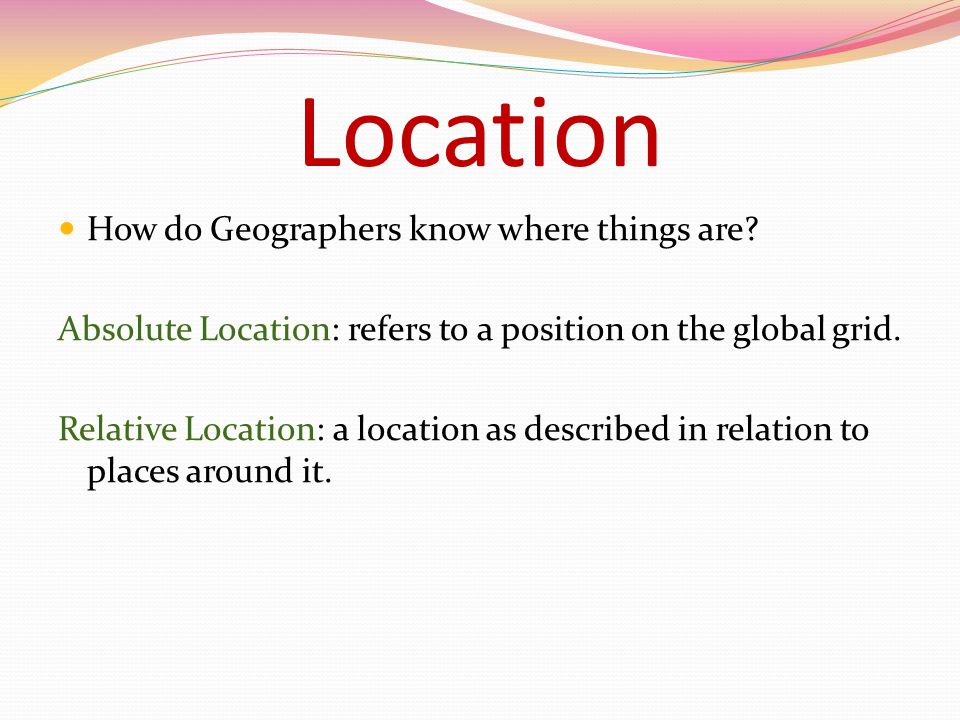 Location How do Geographers know where things are