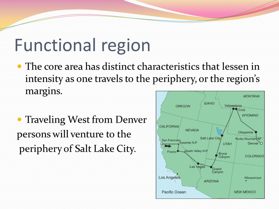 Functional region The core area has distinct characteristics that lessen in intensity as one travels to the periphery, or the region's margins.