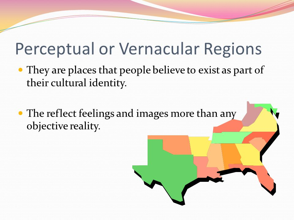 Perceptual or Vernacular Regions