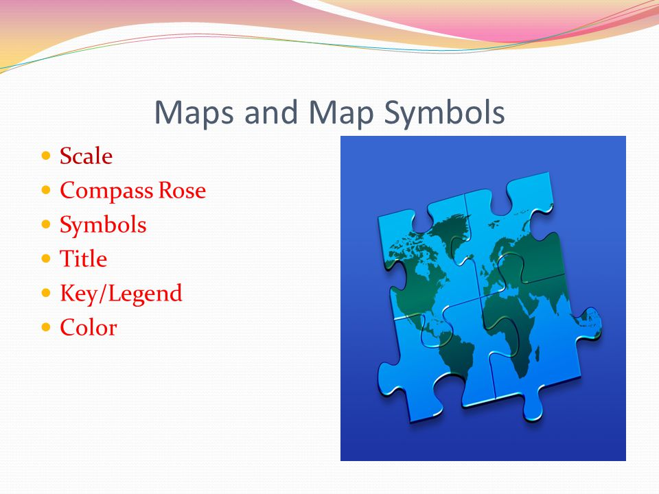Maps and Map Symbols Scale Compass Rose Symbols Title Key/Legend Color