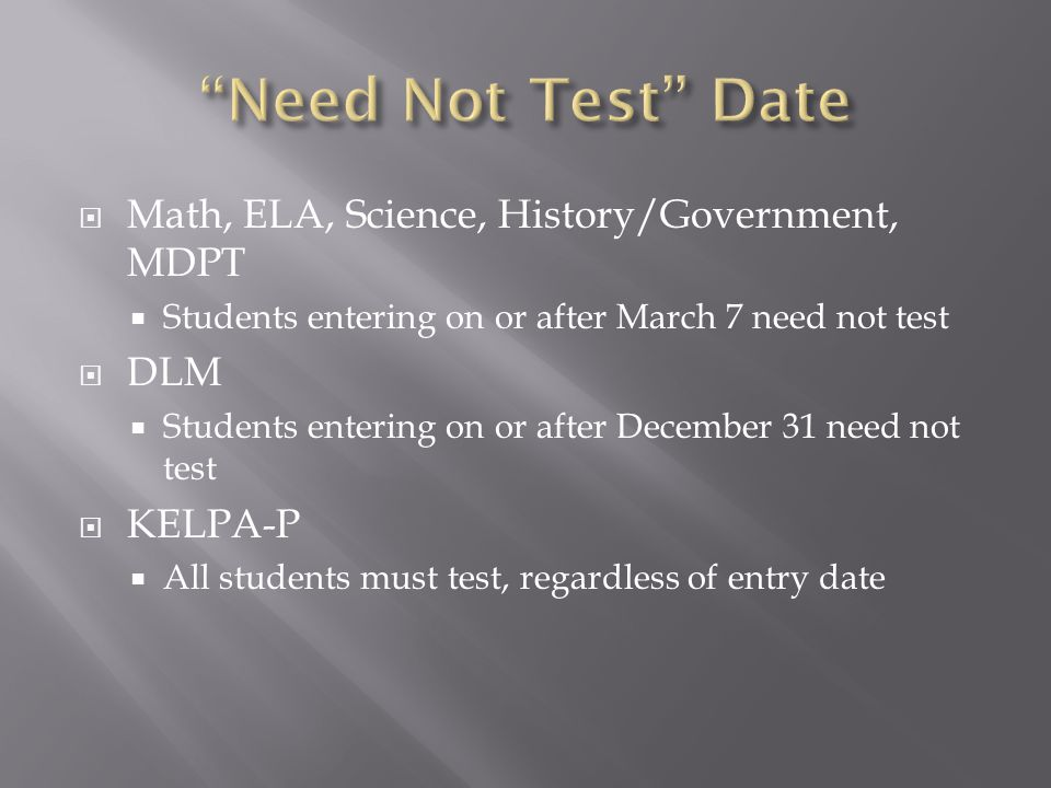 Need Not Test Date Math, ELA, Science, History/Government, MDPT DLM