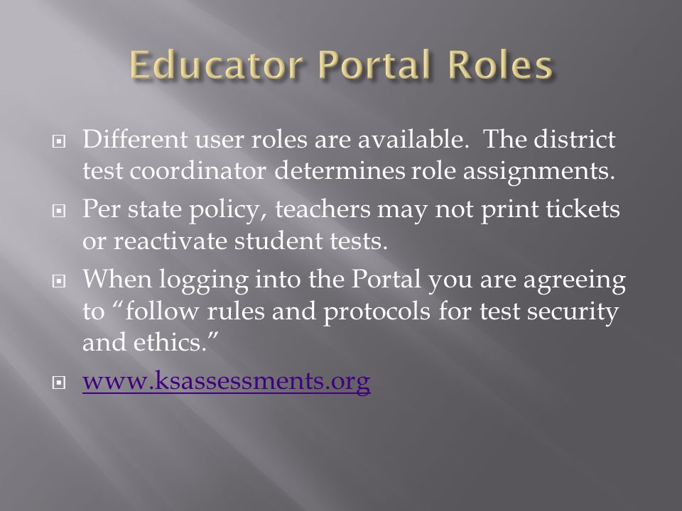Educator Portal Roles Different user roles are available. The district test coordinator determines role assignments.