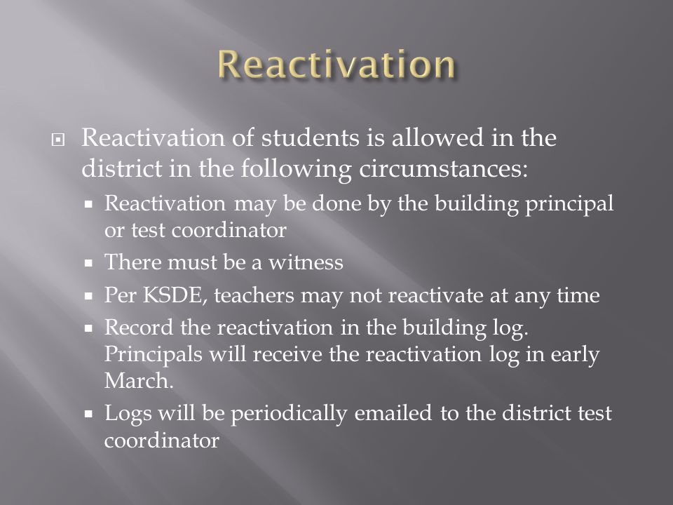 Reactivation Reactivation of students is allowed in the district in the following circumstances:
