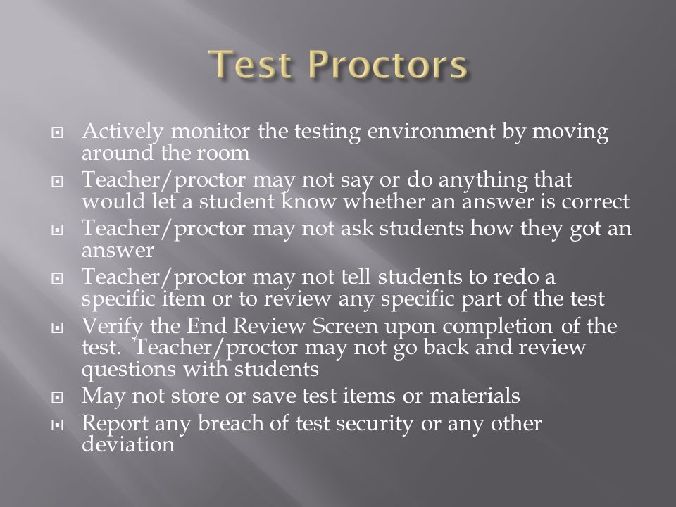 Test Proctors Actively monitor the testing environment by moving around the room.