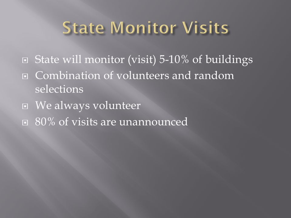 State Monitor Visits State will monitor (visit) 5-10% of buildings