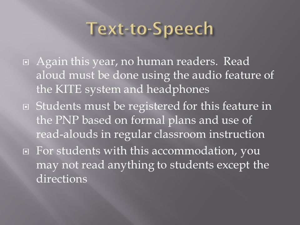 Text-to-Speech Again this year, no human readers. Read aloud must be done using the audio feature of the KITE system and headphones.