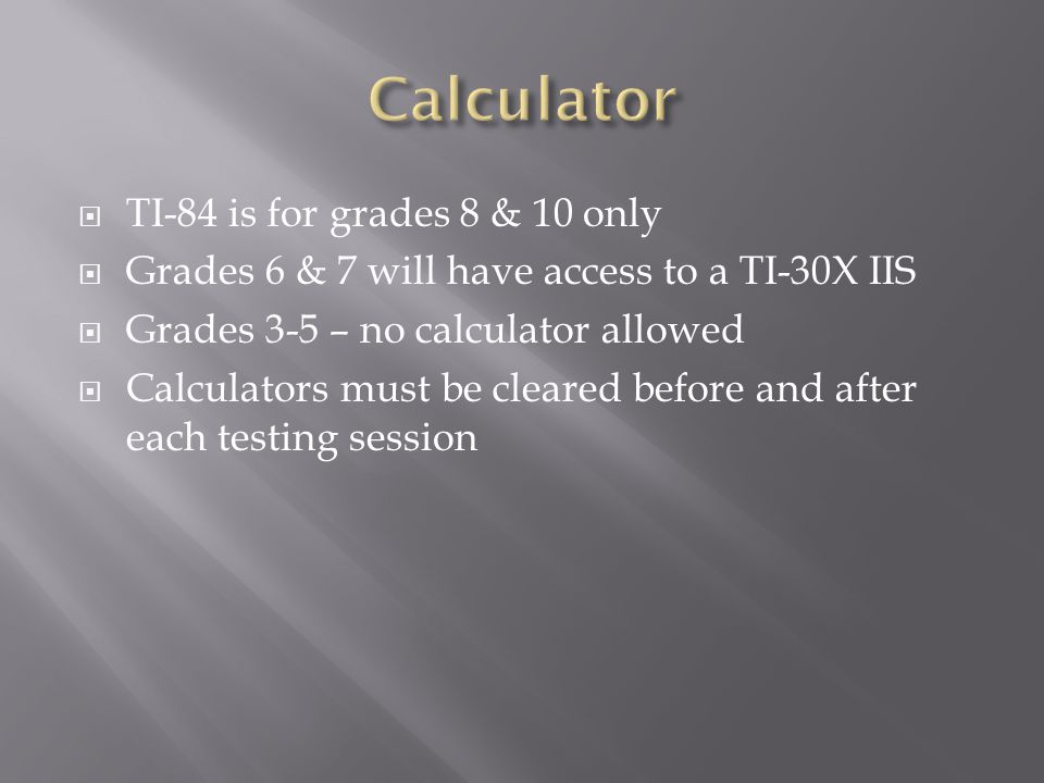 Calculator TI-84 is for grades 8 & 10 only