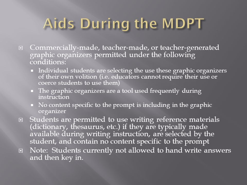 Aids During the MDPT Commercially-made, teacher-made, or teacher-generated graphic organizers permitted under the following conditions: