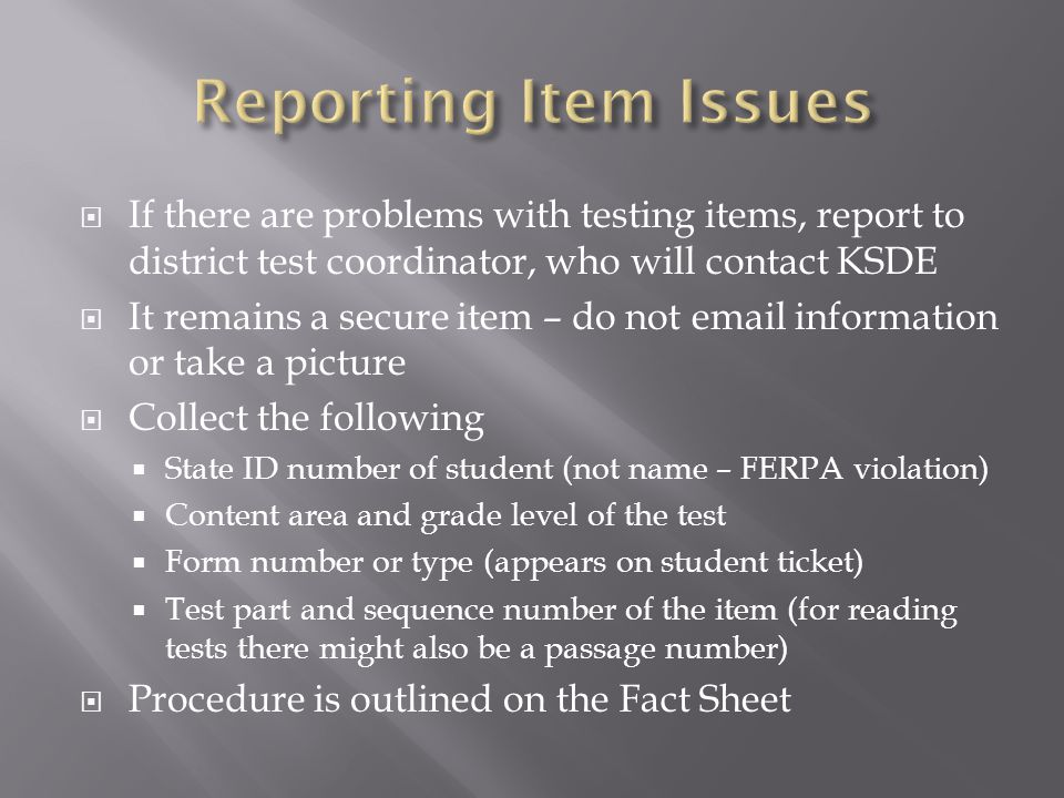 Reporting Item Issues If there are problems with testing items, report to district test coordinator, who will contact KSDE.