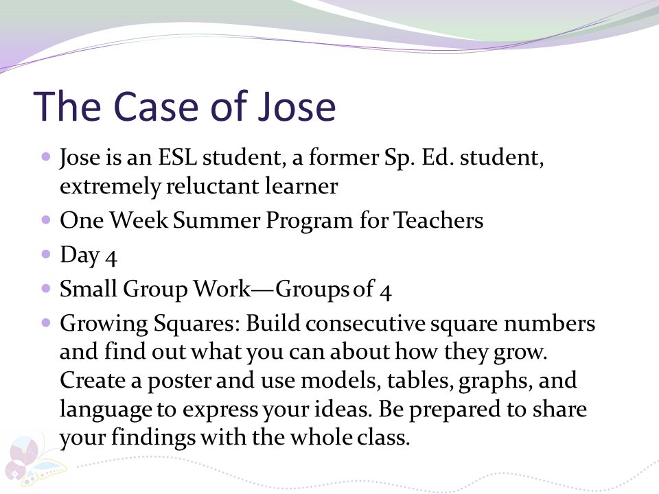 The Case of Jose Jose is an ESL student, a former Sp. Ed. student, extremely reluctant learner. One Week Summer Program for Teachers.