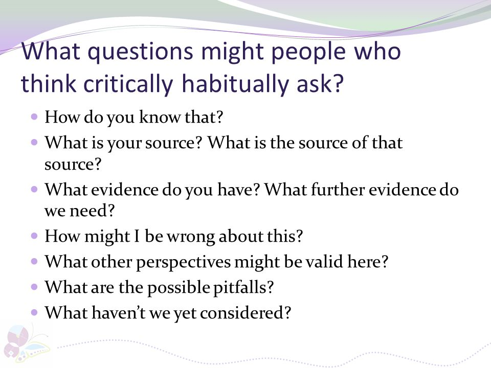 What questions might people who think critically habitually ask