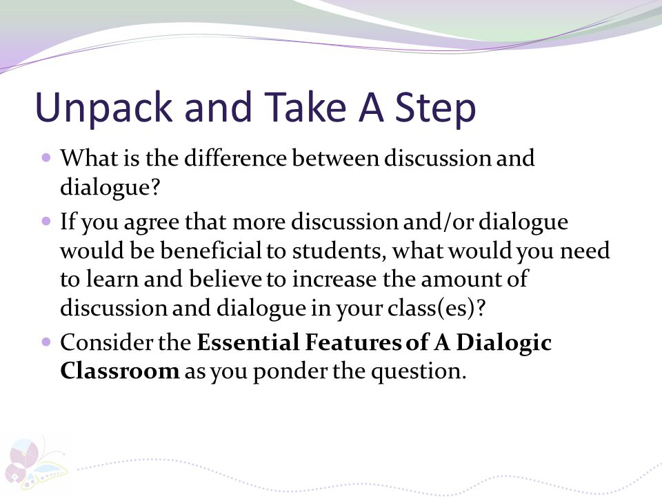Unpack and Take A Step What is the difference between discussion and dialogue