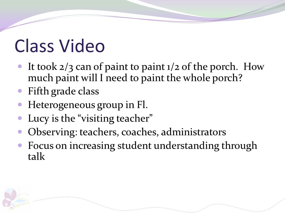 Class Video It took 2/3 can of paint to paint 1/2 of the porch. How much paint will I need to paint the whole porch