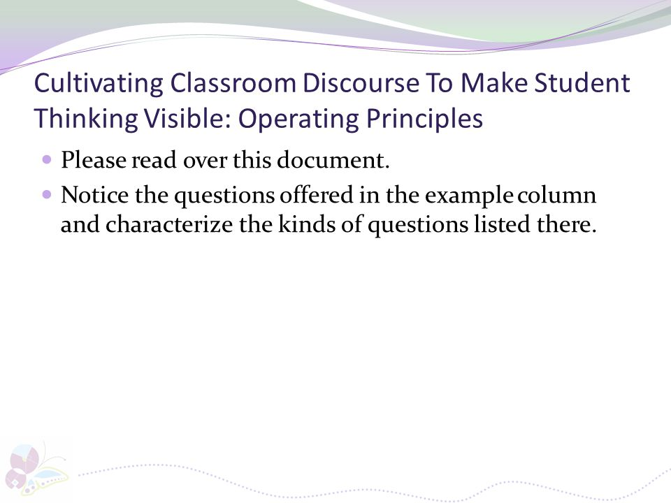 Cultivating Classroom Discourse To Make Student Thinking Visible: Operating Principles