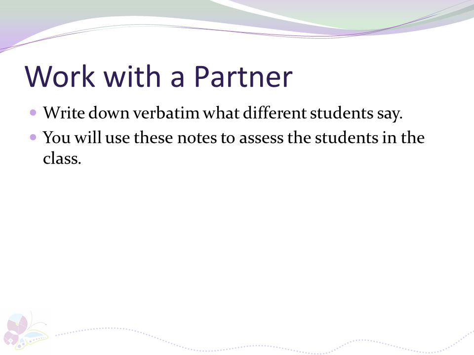Work with a Partner Write down verbatim what different students say.