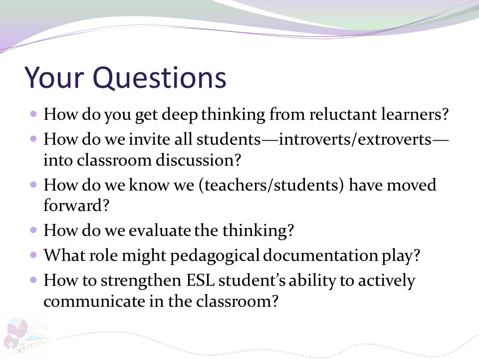 Your Questions How do you get deep thinking from reluctant learners