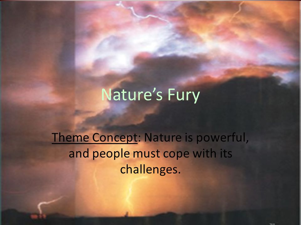 Nature's Fury Theme Concept: Nature is powerful, and people must cope with its challenges.