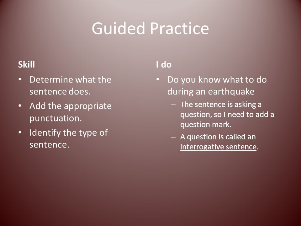 Guided Practice Skill I do Determine what the sentence does.