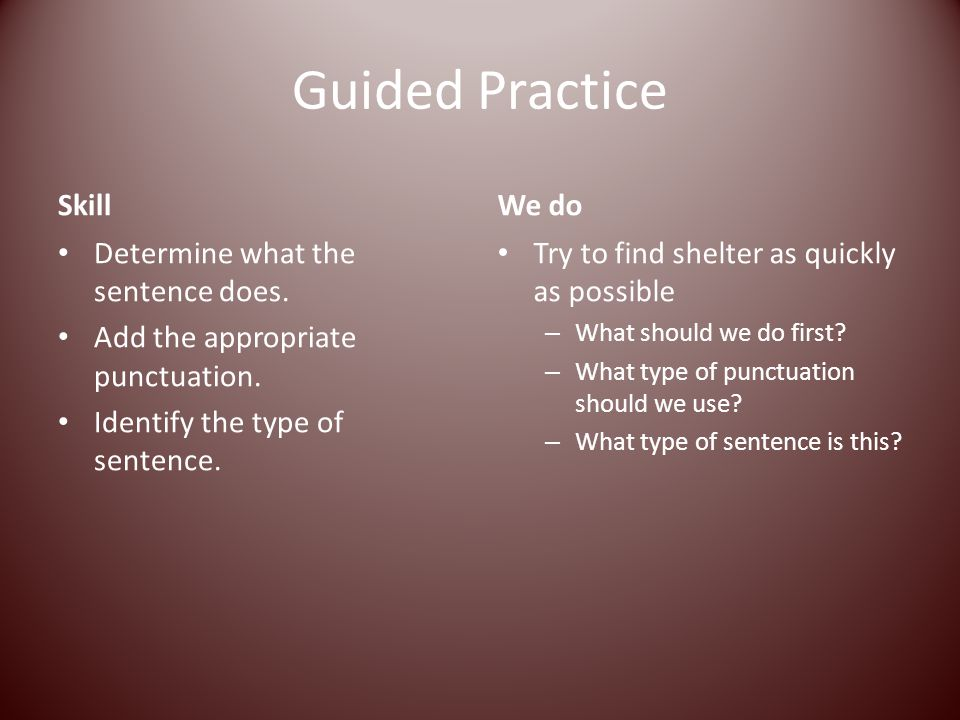 Guided Practice Skill We do Determine what the sentence does.