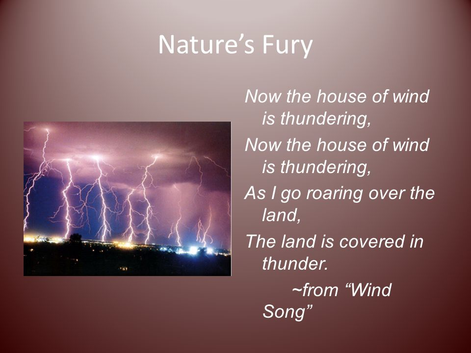 Nature's Fury Now the house of wind is thundering, As I go roaring over the land, The land is covered in thunder.