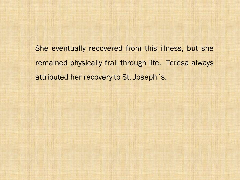 She eventually recovered from this illness, but she remained physically frail through life.
