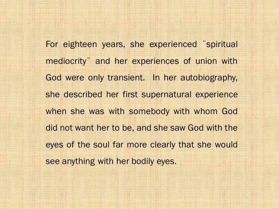 For eighteen years, she experienced ¨spiritual mediocrity¨ and her experiences of union with God were only transient.