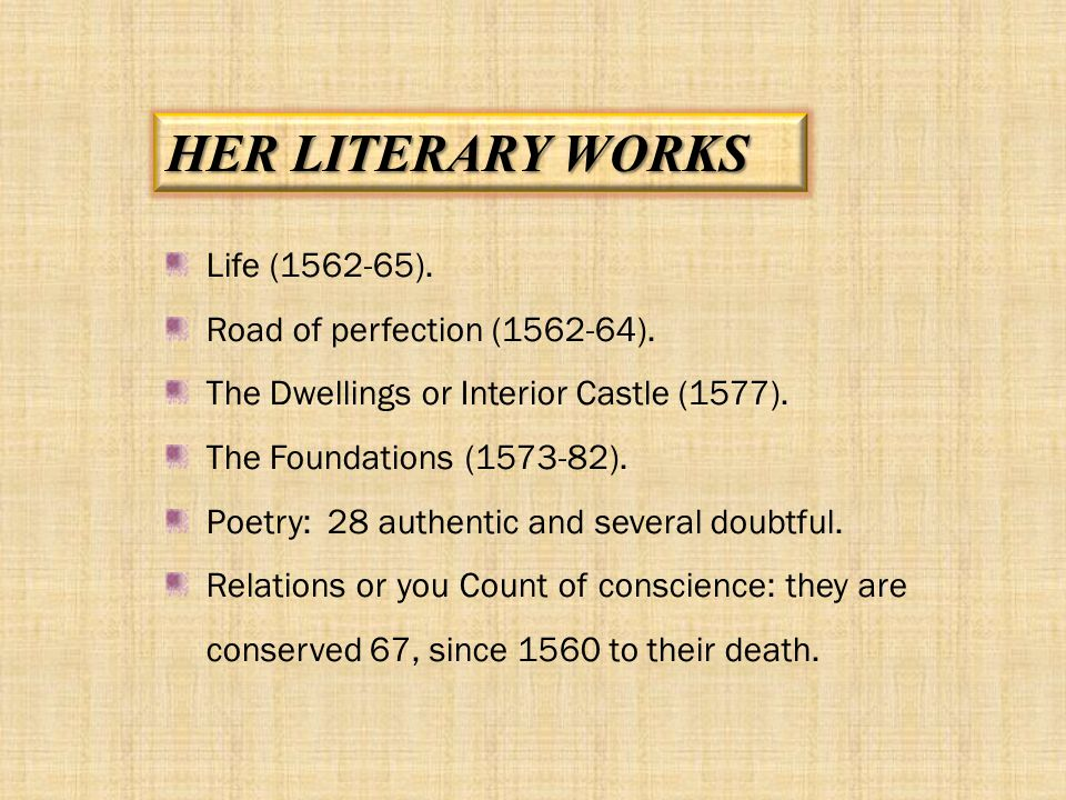 HER LITERARY WORKS Life (1562-65). Road of perfection (1562-64).