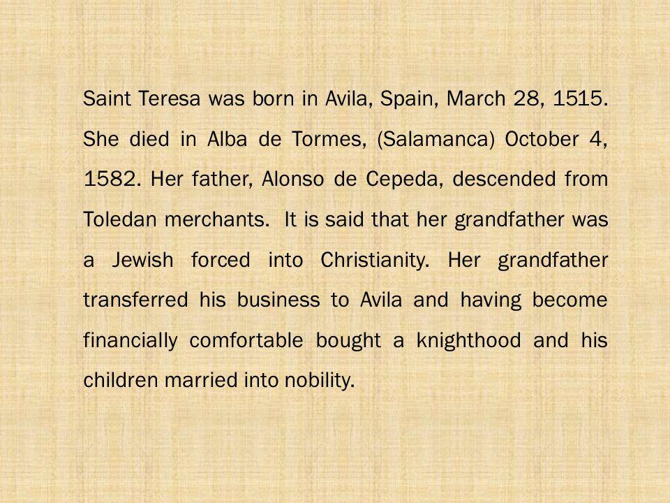 Saint Teresa was born in Avila, Spain, March 28, 1515