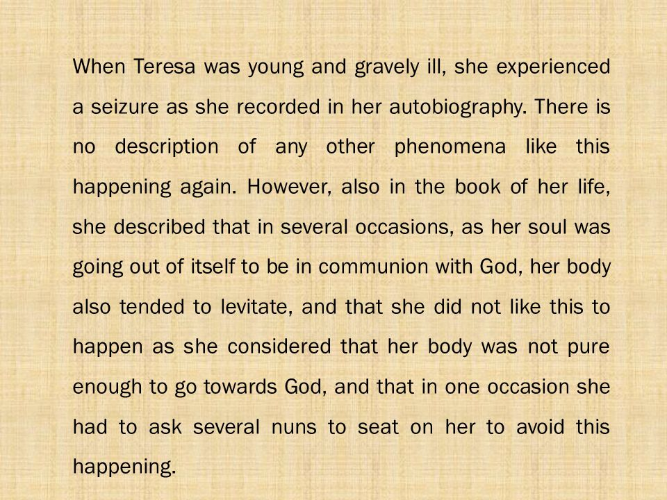 When Teresa was young and gravely ill, she experienced a seizure as she recorded in her autobiography.