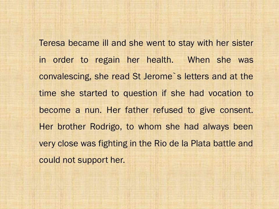 Teresa became ill and she went to stay with her sister in order to regain her health.
