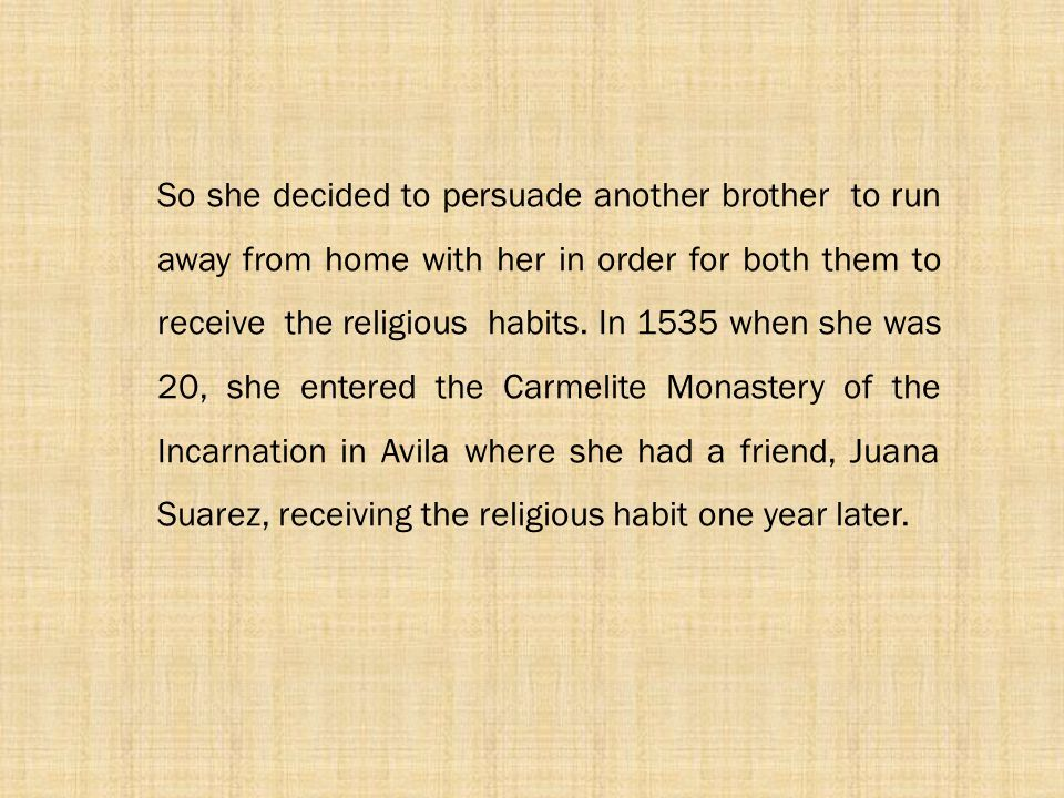 So she decided to persuade another brother to run away from home with her in order for both them to receive the religious habits.