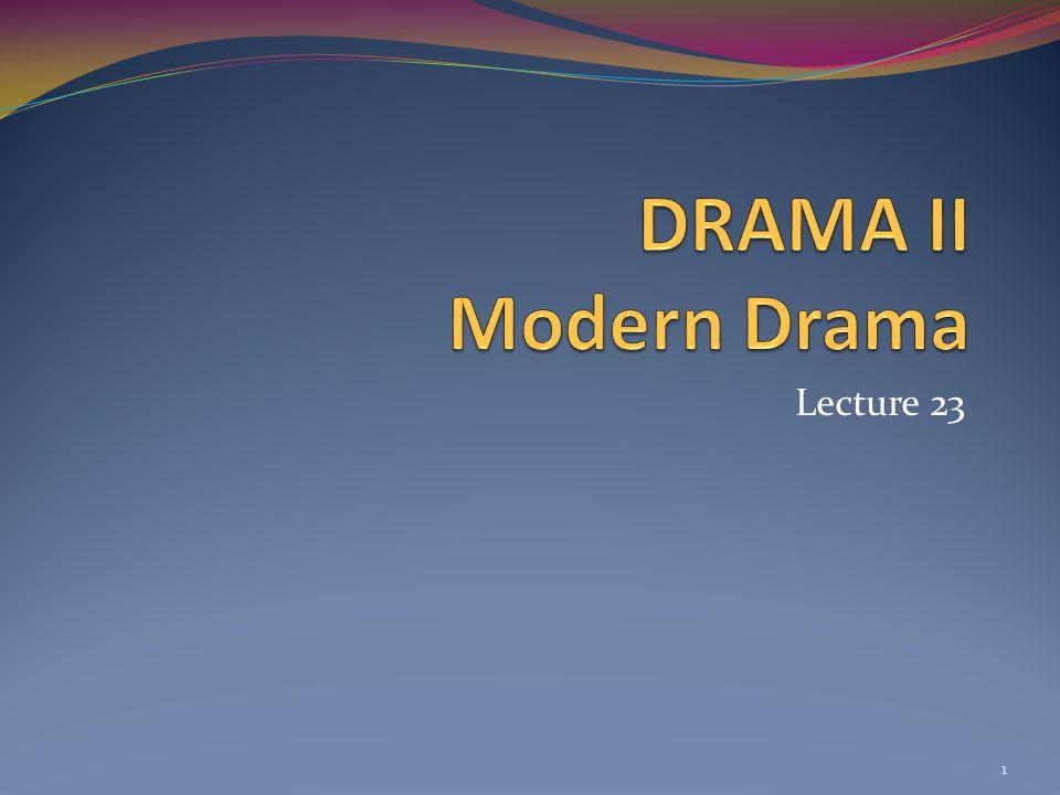 DRAMA II Modern Drama Lecture 23