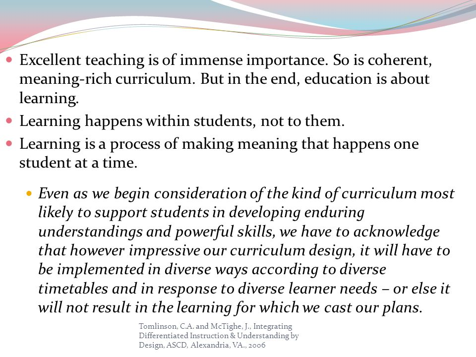Learning happens within students, not to them.