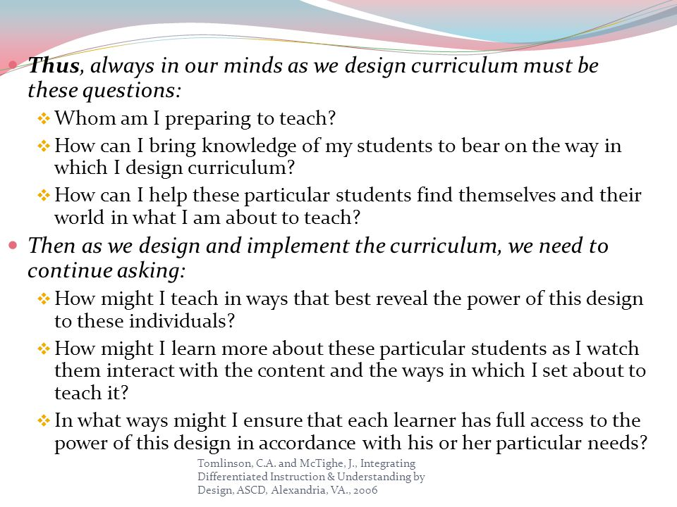 Thus, always in our minds as we design curriculum must be these questions: