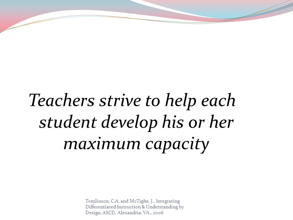 Teachers strive to help each student develop his or her maximum capacity
