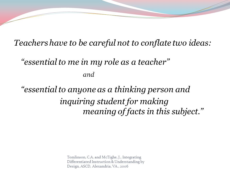 Teachers have to be careful not to conflate two ideas: essential to me in my role as a teacher and essential to anyone as a thinking person and inquiring student for making meaning of facts in this subject.