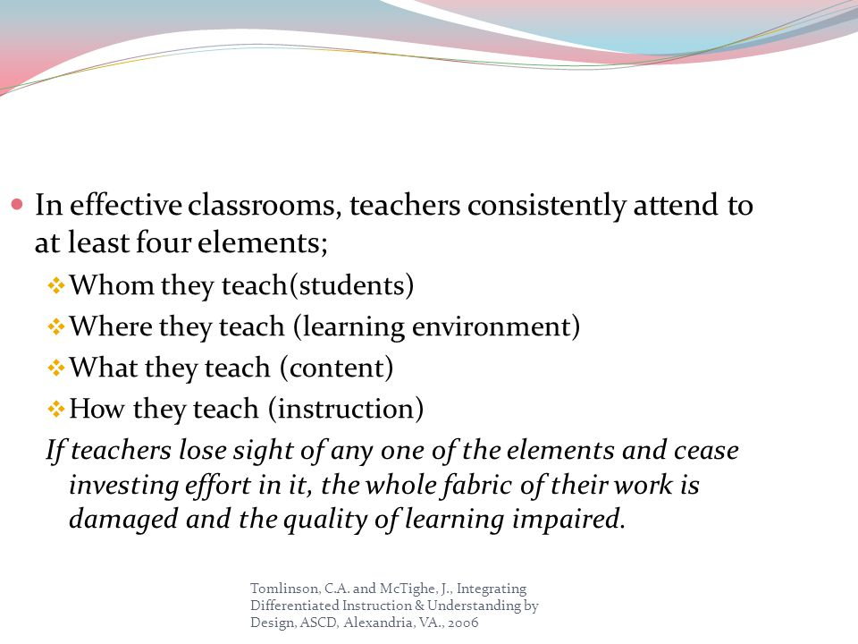 In effective classrooms, teachers consistently attend to at least four elements;