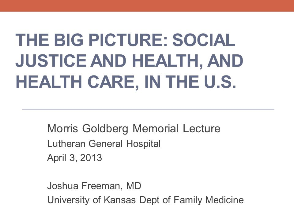 The Big Picture: Social Justice and Health, and health care, in the U