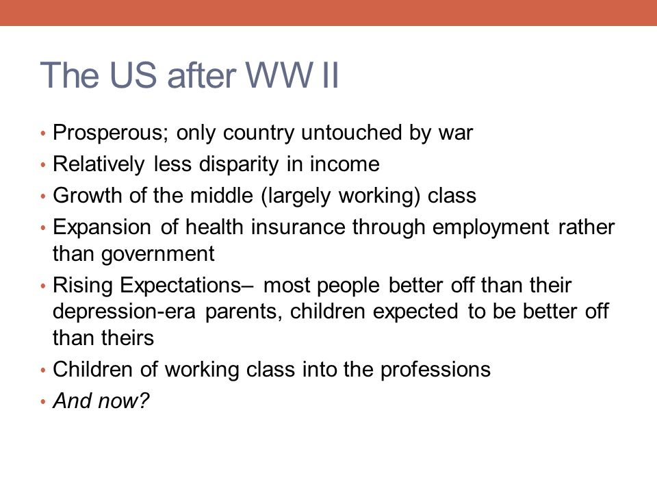 The US after WW II Prosperous; only country untouched by war