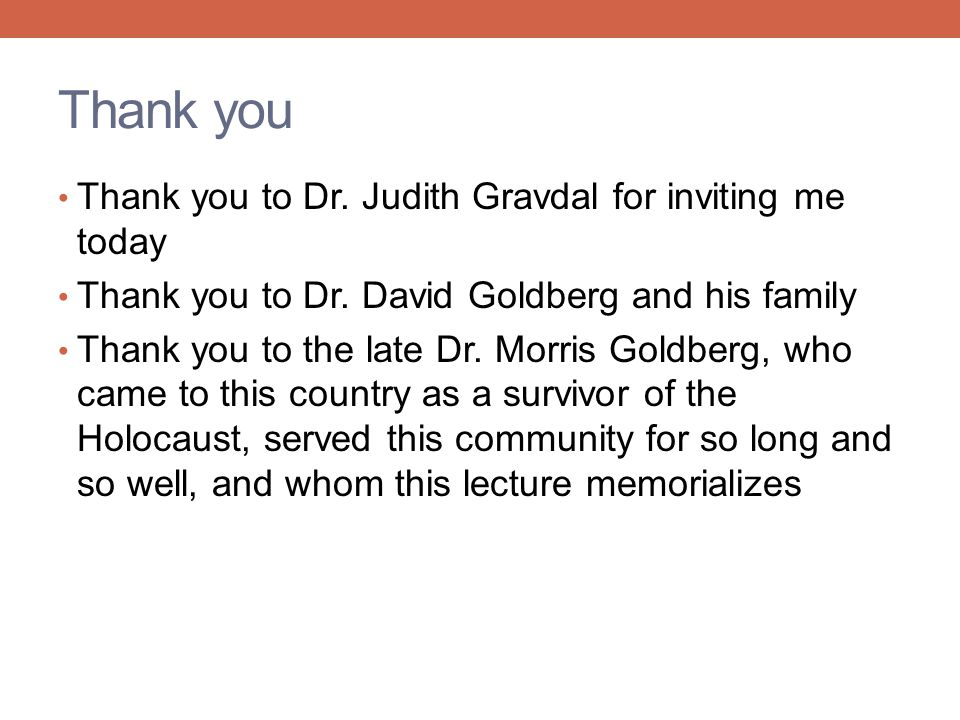 Thank you Thank you to Dr. Judith Gravdal for inviting me today