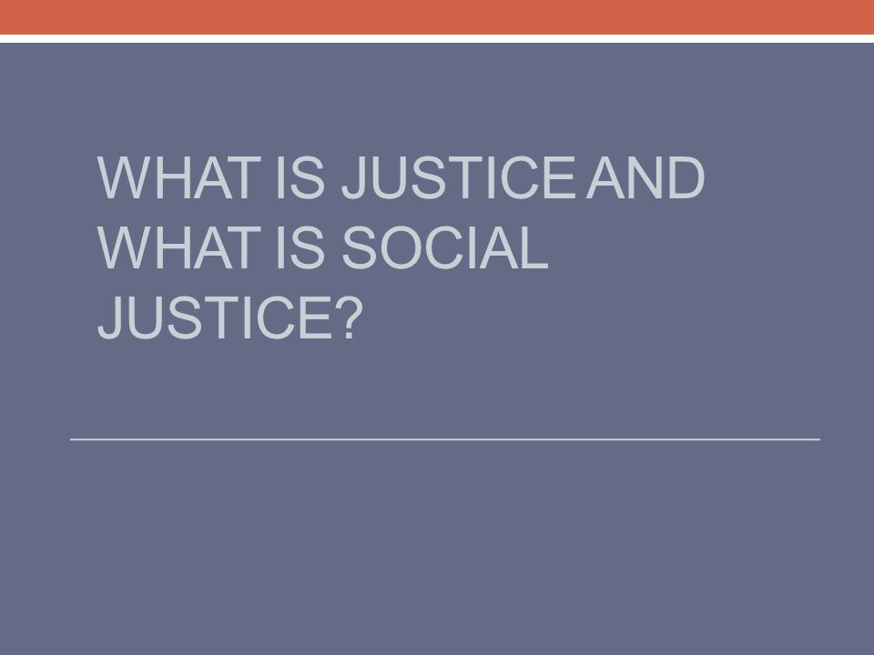 What is justice and what is SOCIAL JUSTICE