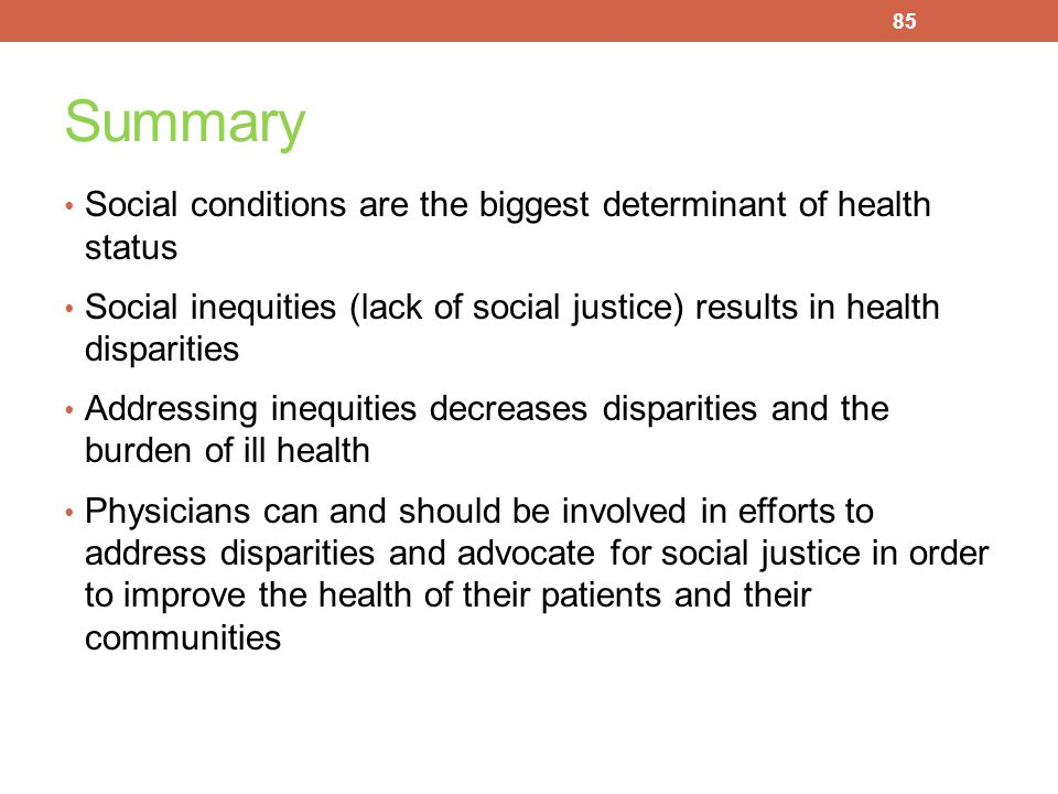 Summary Social conditions are the biggest determinant of health status