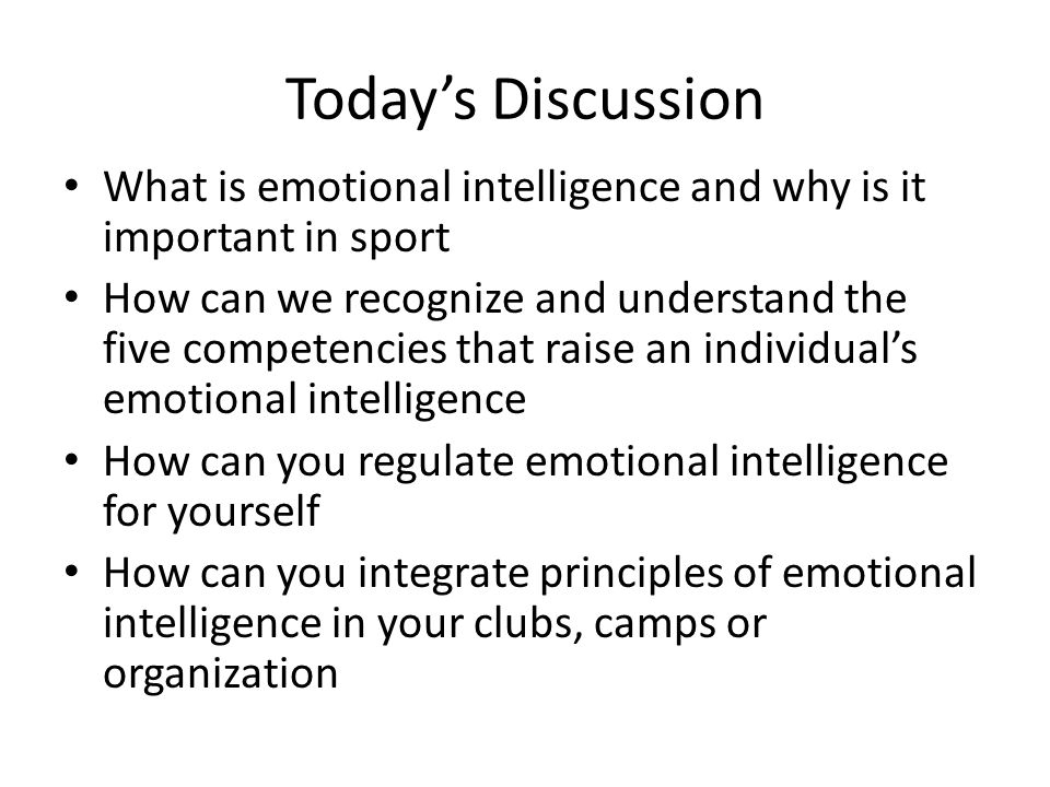 Today's Discussion What is emotional intelligence and why is it important in sport.