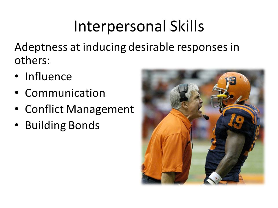 Interpersonal Skills Adeptness at inducing desirable responses in others: Influence. Communication.