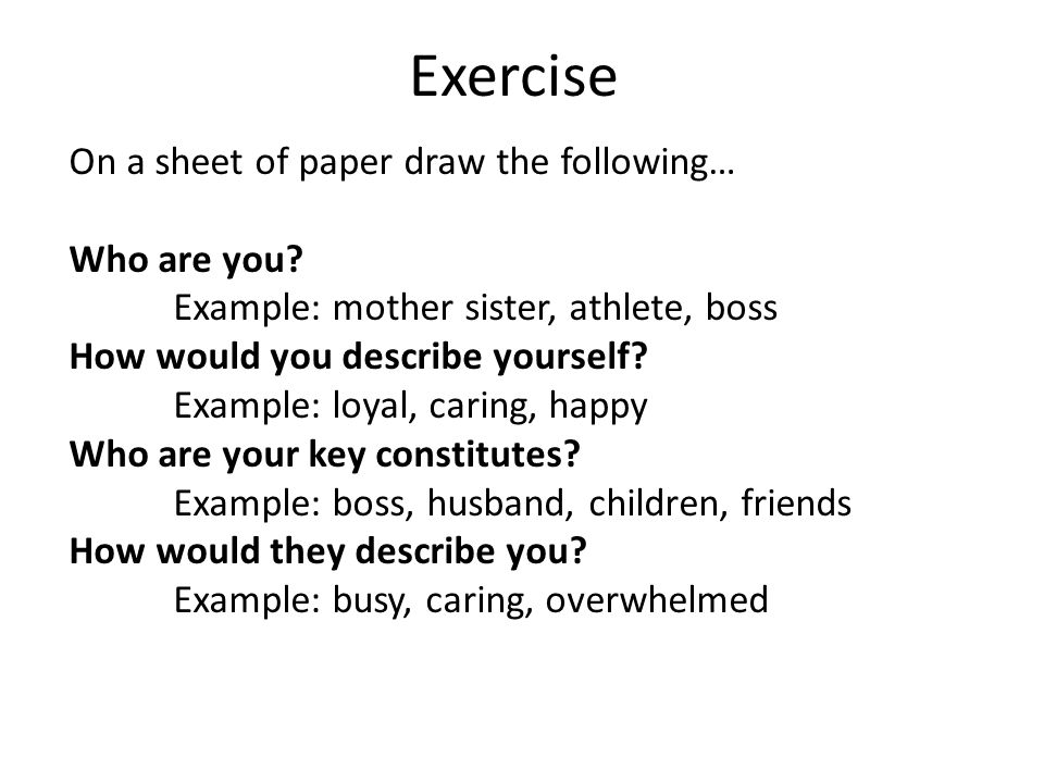 Exercise On a sheet of paper draw the following… Who are you